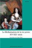 Agnès Walch - La médiatisation de la vie privée XVe-XXe siècle.