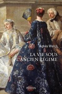 Agnès Walch - La vie sous l'Ancien Régime.
