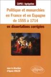 Agnès Walch - Politique et monarchie en France et en Espagne de 1555 à 1714 en dissertations corrigées.