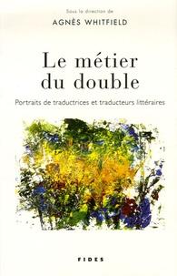 Agnès Whitfield - Le métier du double - Portraits de traductrices et traducteurs littéraires.