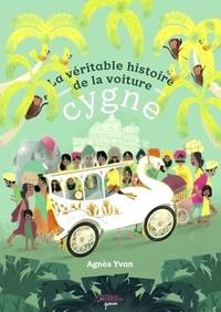 Agnès Yvan - La véritable histoire de la voiture cygne.