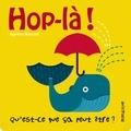 Agnese Barruzi et Michael Neugebauer - Hop-là ! - Qu'est-ce que ça peut être ?.