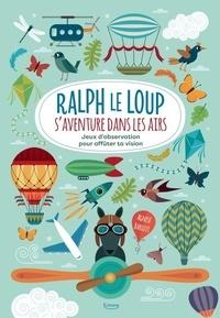 Agnese Baruzzi - Ralph le Loup s'aventure dans les airs - Jeux d'observation pour affûter ta vision.