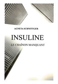 Agneta SCHNITTGER - INSULINE- le chaînon manquant.