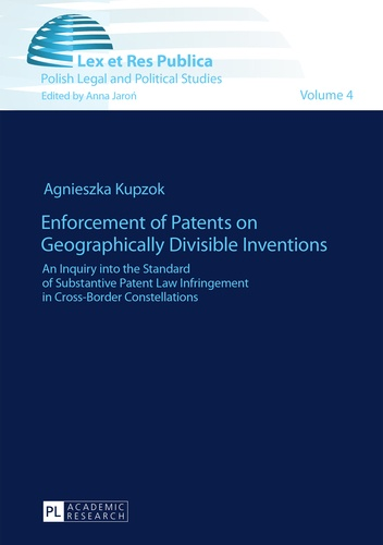 Agnieszka Kupzok - Enforcement of Patents on Geographically Divisible Inventions - An Inquiry into the Standard of Substantive Patent Law Infringement in Cross-Border Constellations.