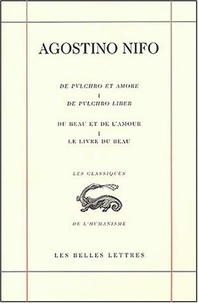 Agostino Nifo - Du beau et de l'amour - Tome 1, Le livre du beau, édition bilingue français-latin.