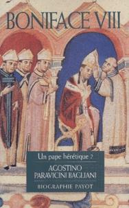 Agostino Paravicini Bagliani - Boniface VIII - Un pape hérétique ?.