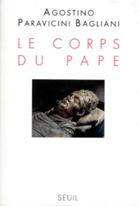 Agostino Paravicini Bagliani - Le corps du pape.
