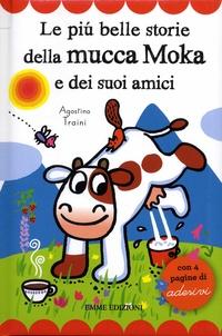 Agostino Traini - Le piu belle storie della mucca Moka e dei suoi amici - Con 4 pagine di adesivi.