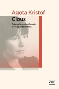 Agota Kristof - Clous - Poèmes hongrois et français.