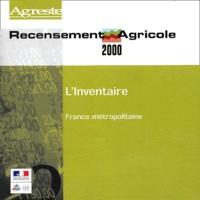 Agreste - Recensement agricole 2000 - L'inventaire France métropolitaine, CD-ROM professionnel.