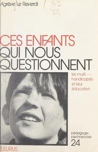 Agrève Le Reverdi et Henri Bissonnier - Ces enfants qui nous questionnent - Les multihandicapés et leur éducation.