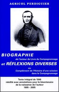 Agricol Perdiguier - Biographie de l'auteur du Livre du compagnonnage et réflexions diverses - ou Complément de l'Histoire d'une scission dans le Compagnonnage.