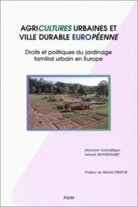 Gérard Monédiaire - Agricultures urbaines et ville durable européenne - Droits et politiques du jardinage familial urbain en Europe.