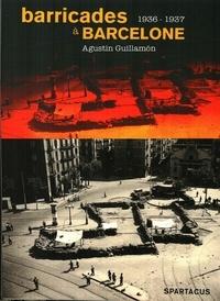 Agustín Guillamón - Barricades à Barcelone - La CNT de la victoire de juillet 1936 à la défaite de mai 1937.