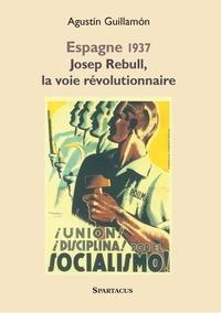 Agustín Guillamón - Josep Rebull, la voie révolutionnaire - Critique d'Andreu Nin et de la direction du POUM, 1937-1939.