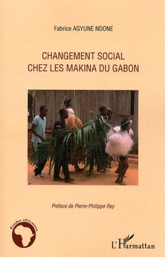 Agyune Ndone Fabrice - Changement social chez les Makina du Gabon.