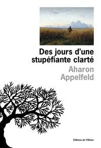 Aharon Appelfeld - Des jours d'une stupéfiante clarté.