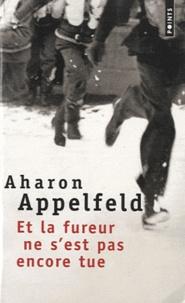Aharon Appelfeld - Et la fureur ne s'est pas encore tue.