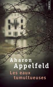 Aharon Appelfeld - Les eaux tumultueuses.