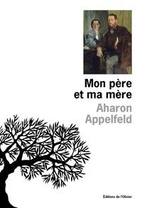 Aharon Appelfeld - Mon père et ma mère.