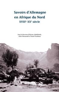 Ahcène Abdelfettah. Alain Messaoudi. - Savoirs d'Allemagne en Afrique du Nord, XVIIIe-XXe siècle.