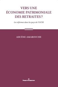 Ahcène Amarouche - Vers une économie patrimoniale des retraites ? - Les réformes dans les pays de l'OCDE.