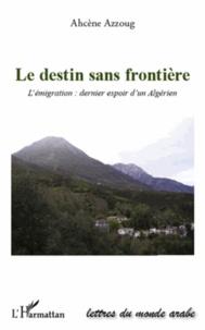 Le destin sans frontière - Lémigration : dernier espoir dun Algérien.pdf