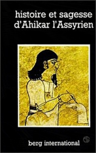 Ahikar L'assyrien - Histoire et sagesse D'Ahikar l'Assyrien.