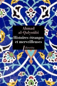 Ahmad Al-Qalyoubi - Histoires étranges et merveilleuses.