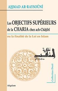 Ahmad Ar-Raysouni - Les objectifs supérieurs de la charia chez Ach-Chatibi ou la finalité de la loi en islam.