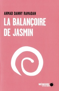 Ahmad Danny Ramadan - La balançoire de jasmin.