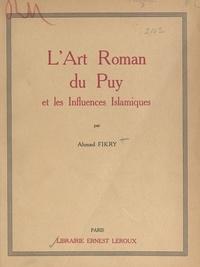 Ahmad Fikry et Henri Focillon - L'art roman du Puy et les influences islamiques.