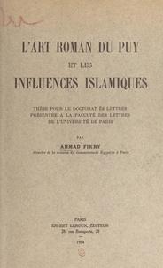 Ahmad Fikry et  Faculté des lettres de l'Unive - L'art roman du Puy et les influences islamiques - Thèse pour le Doctorat ès lettres présentée à la Faculté des lettres de l'Université de Paris.