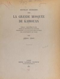 Ahmad Fikry - Nouvelles recherches sur la grande mosquée de Kairouan - Thèse complémentaire pour le Doctorat ès lettres présentée devant la Faculté des Lettres de l'Université de Paris.