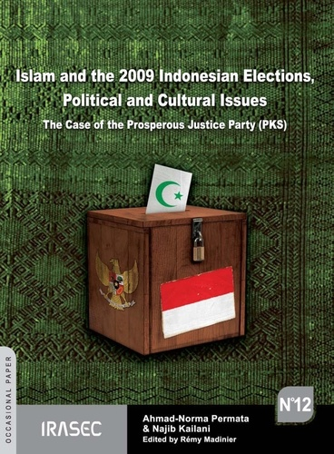 Ahmad-Norma Permata et Najib Kailani - Islam and the 2009 Indonesian Elections, Political and Cultural Issues - The Case of the Prosperous Justice Party (PKS).