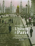Ahmad Zaki - L'Univers à Paris - Un lettré égyptien à l'Exposition universelle de 1900.