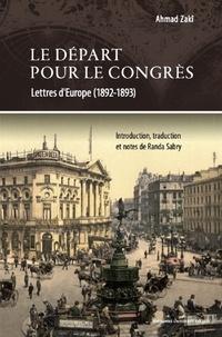 Ahmad Zaki - Le départ pour le Congrès - Lettres sur l'Europe (1892-1894).
