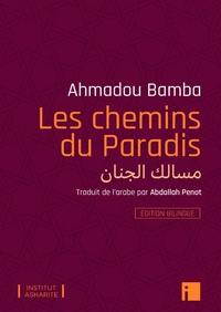 Ahmadou Bamba - Les chemins du Paradis - Edition bilingue - édition bilingue.