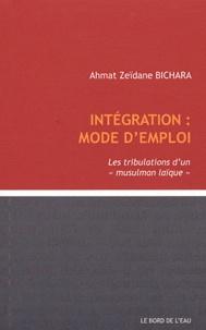 """Ahmat Zéïdane Bichara - Intégration : mode d'emploi - Les tribution d'un """"musulman laïque""""."""