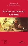 Ahmed Aarab et Philippe Lherminier - Le Livre des animaux d'Al-Jâhiz.