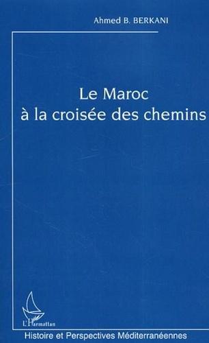 Ahmed B. Berkani - Le maroc à la croisée des chemins.