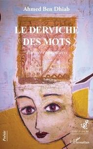 Ahmed Ben Dhiab - Le derviche des mots - Poèmes et peintures.