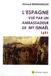 Ahmed Benbannour - L'Espagne vue par un ambassadeur de My Ismaël 1691.