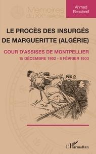 Ahmed Bencherif - Le procès des insurgés de Margueritte (Algérie) - Cour d'assise de Montpellier (15 décembre 1902 - 8 février 1903).