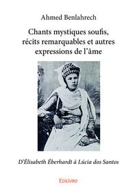 Ahmed Benlahrech - Chants mystiques soufis, récits remarquables et autres expressions de l'âme - D'Elisabeth Eberhardt à Lúcia dos Santos.
