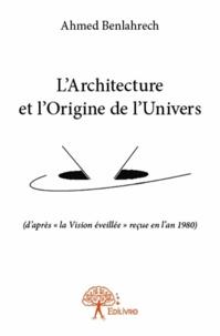 Ahmed Benlahrech - L'architecture et l'origine de l'univers.