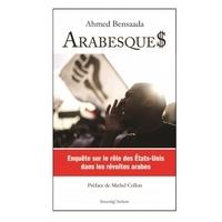 Ahmed Bensaada - Arabesque$ - Enquête sur le rôle des Etats-Unis dans les révoltes arabes.