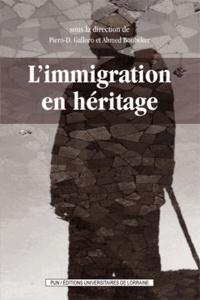 Ahmed Boubeker et Piero Galloro - L'immigration en héritage - L'histoire, la mémoire, l'oubli aux frontières du Grand Nord-Est.