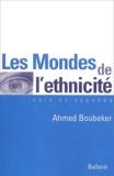 Ahmed Boubeker - Les mondes de l'ethnicité - La communauté d'expérience des héritiers de l'immigration maghrébine.